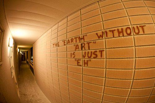The Earth Withour Art is just Eh. http://www.streetartutopia.com/wp-content/uploads/2012/04/the-earth-without-art-is-just-eh.jpeg